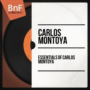 Essentials of Carlos Montoya - Mono Version
