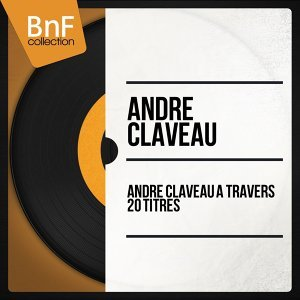 André Claveau à travers 20 Titres - Mono Version