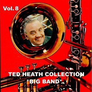 Ted Heath Collection, Vol. 8: Big Band