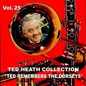 Ted Heath Collection, Vol. 25: Ted Remembers The Dorseys