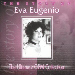 The Story Of: Eva Eugenio - The Ultimate OPM Collection