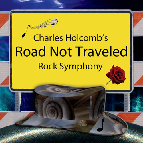 Charles Holcomb's Road Not Traveled (Rock Symphony)