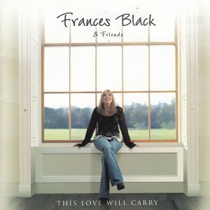 This Love Will Carry - Frances Black & Friends