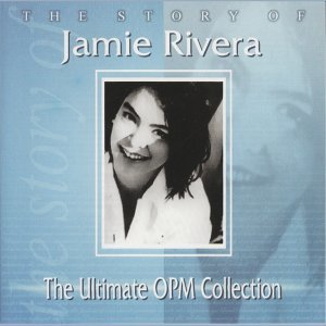 The Story Of: Jamie Riviera - The Ultimate OPM Collection