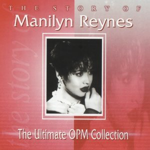 The Story Of: Manilyn Reynes - The Ultimate OPM Collection