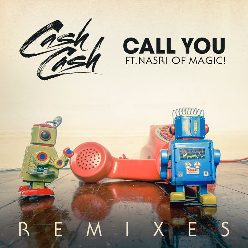 Call You (feat. Nasri of MAGIC!) - Remixes