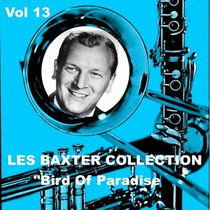 Les Baxter Collection, Vol. 13: Bird of Paradise