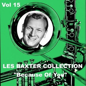 Les Baxter Collection, Vol. 15: Because of You