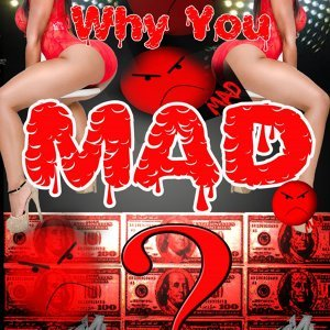Why You Mad (feat. Roze Blaze)