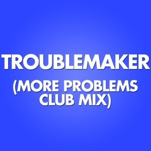 Troublemaker - More Problems Club Remix