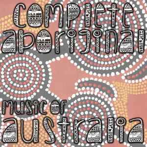 Complete Aboriginal Music of Australia