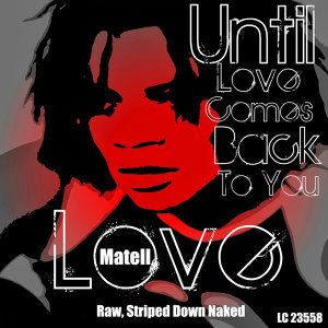 Until Love Comes Back to You - Raw, Striped Down Naked