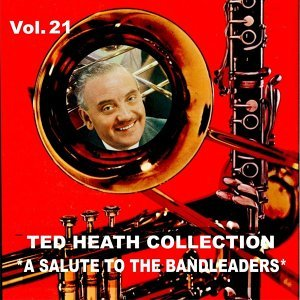Ted Heath Collection, Vol. 21: A Salute to the Band Leaders