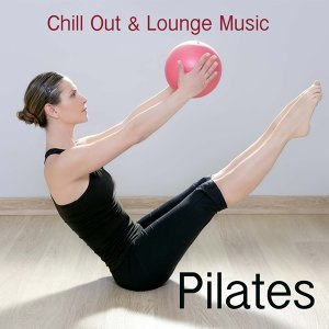 Pilates: Chill Out & Lounge Music for Pilates
