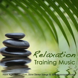 Relaxation Training Music - New Age Relaxation, Slow Sleep Songs & Spa Massage Music