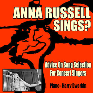 Anna Russell Sings? Advice On Song Selection for Concert Singers