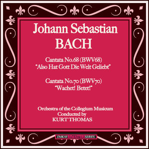 Bach Cantatas No. 68 & 70 (Remastered)