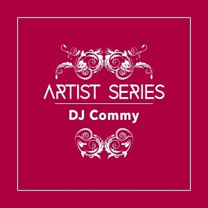 Artist Series: DJ Commy