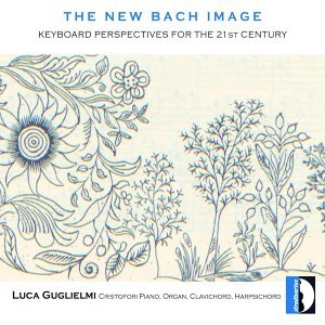 Johann Sebastian Bach: The New Bach Image, Keyboard Perspectives for the 21st Century