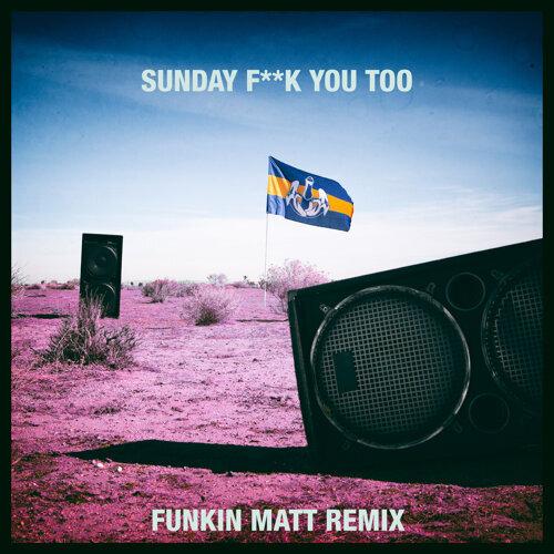 Sunday Fuck You Too - Funkin Matt Remix