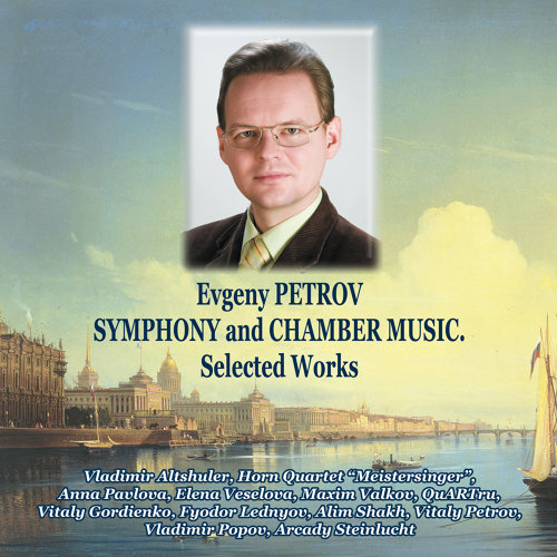 Evgeny Petrov: Symphony and Chamber music.  Selected Works