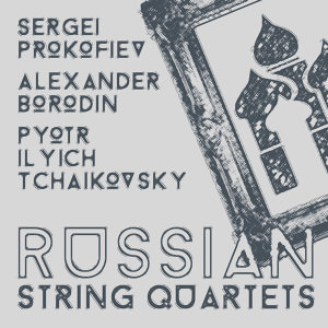 Sergei Prokofiev, Alexander Borodin, Pyotr Ilyich Tchaikovsky: Russian String Quartets