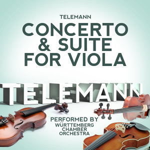 Telemann: Concerto & Suite for Viola Performed by Württemberg Chamber Orchestra