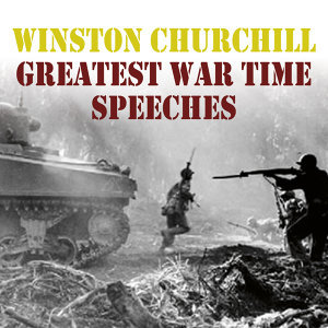 Winston Churchill: Greatest War Time Speeches