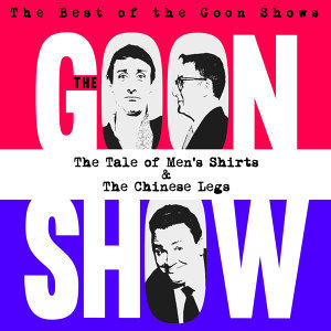 The Best of the Goon Shows: The Tale of Men's Shirts / The Chinese Legs