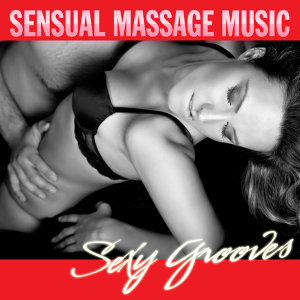 Sensual Massage Music - Sexy Grooves