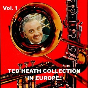 Ted Heath Collection, Vol. 1: In Europe