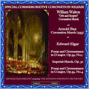 Walton, Bax & Elgar Marches: Special Commemorative Coronation Release (Remastered)