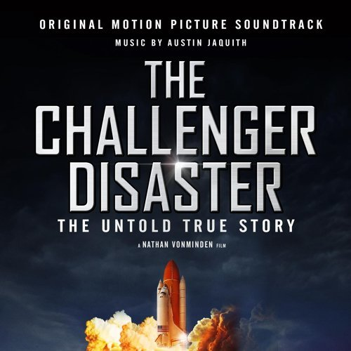 The Challenger Disaster: The Untold True Story (Original Motion Picture Soundtrack)