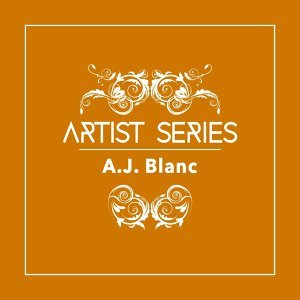 Artist Series: A.J. Blanc