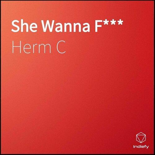 She Wanna F***