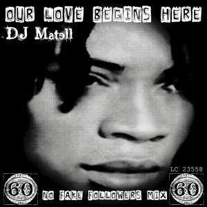 Our Love Begins Here - DJ Matell No Fake Followers Mix