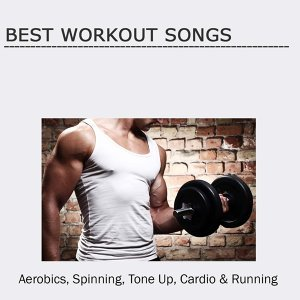 Best Workout Songs: Aerobics, Spinning, Tone Up, Cardio & Running