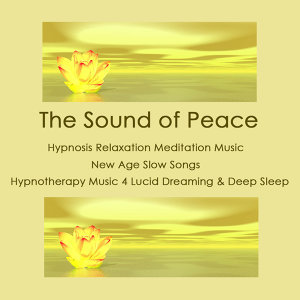 The Sound of Peace: Hypnosis Relaxation Meditation Music, New Age Slow Songs, Hypnotherapy Music 4 Lucid Dreaming & Deep Sleep