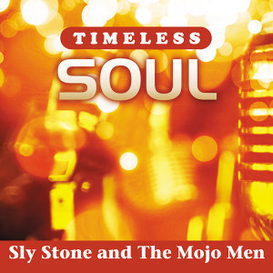 Timeless Soul: Sly Stone and The Mojo Men