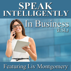 Speak Intelligently in Business: Business Vocabulary for English as a Second Language (ESL)