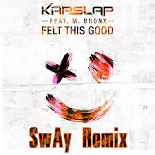 Felt This Good (feat. M Bronx) [SwAy Remix]