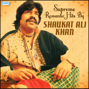 Supreme Romantic Hits by Shaukat Ali Khan