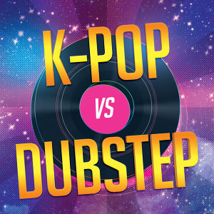 K-Pop vs. Dubstep