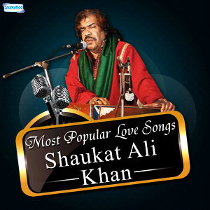 Most Popular Love Songs - Shaukat Ali Khan