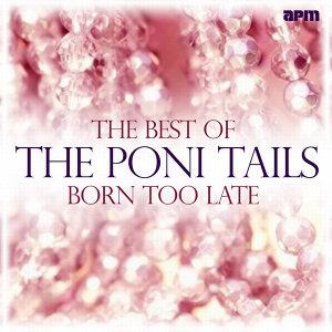 Born Too Late - Best of the Poni Tails