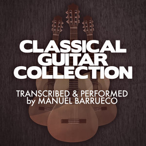 Classical Guitar Collection: Transcribed & Performed by Manuel Barrueco