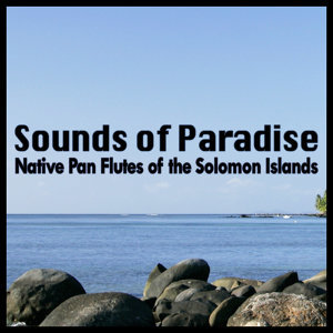 Sounds of Paradise - Native Pan Flutes of the Solomon Islands