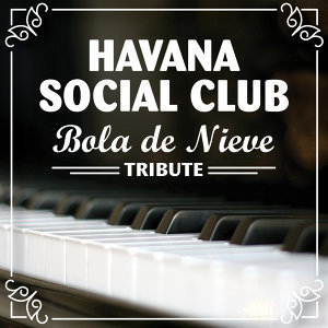 Havana Social Club: Bola De Nieve Tribute - Single
