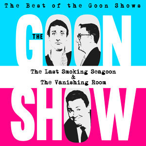 The Best of the Goon Shows: The Last Smoking Seagoon / The Vanishing Room