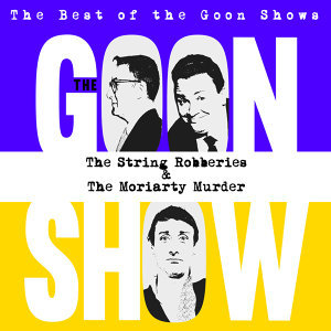 The Best of the Goon Shows: The String Robberies / The Moriarty Murder